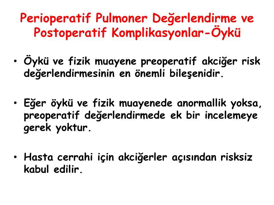 Perioperatif Pulmoner Değerlendirme ve Postoperatif Komplikasyonlar-Öykü Öykü ve fizik muayene preoperatif akciğer risk değerlendirmesinin en önemli b