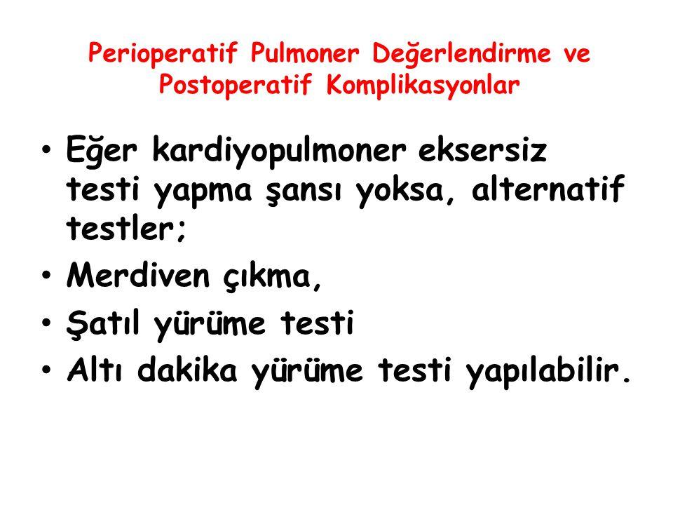 Perioperatif Pulmoner Değerlendirme ve Postoperatif Komplikasyonlar Eğer kardiyopulmoner eksersiz testi yapma şansı yoksa, alternatif testler; Merdive