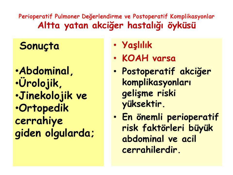 Perioperatif Pulmoner Değerlendirme ve Postoperatif Komplikasyonlar Altta yatan akciğer hastalığı öyküsü Yaşlılık KOAH varsa Postoperatif akciğer komp