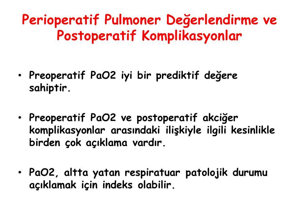 Perioperatif Pulmoner Değerlendirme ve Postoperatif Komplikasyonlar Preoperatif PaO2 iyi bir prediktif değere sahiptir. Preoperatif PaO2 ve postoperat