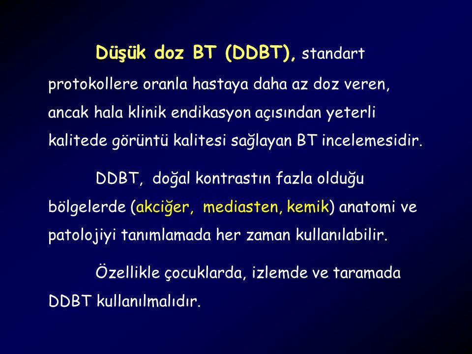 Düşük doz BT (DDBT), standart protokollere oranla hastaya daha az doz veren, ancak hala klinik endikasyon açısından yeterli kalitede görüntü kalitesi