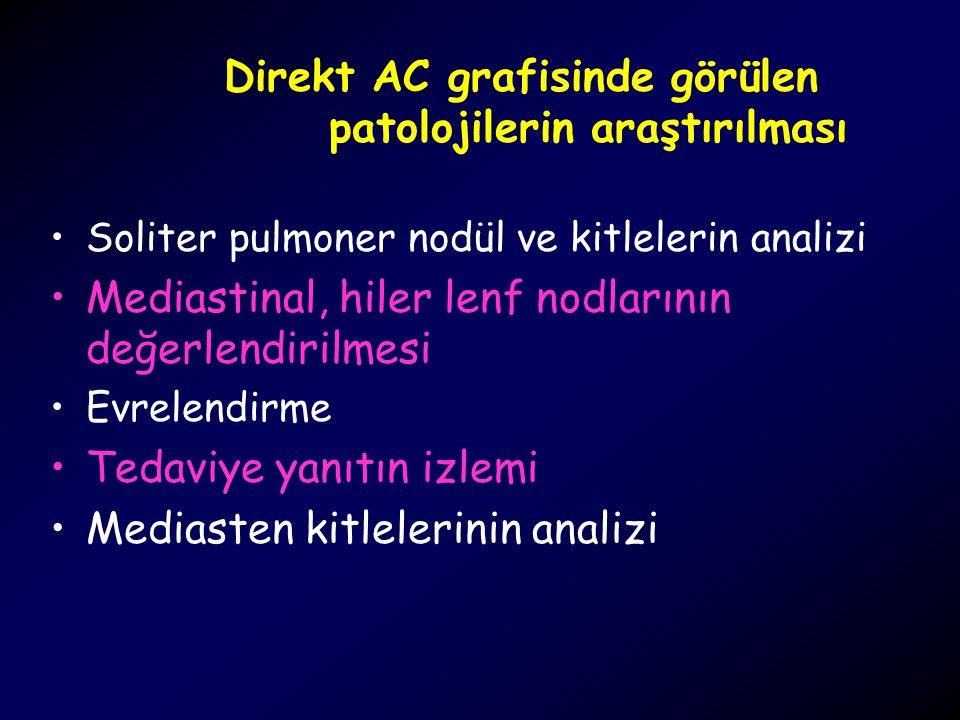 Direkt AC grafisinde görülen patolojilerin araştırılması Soliter pulmoner nodül ve kitlelerin analizi Mediastinal, hiler lenf nodlarının değerlendiril
