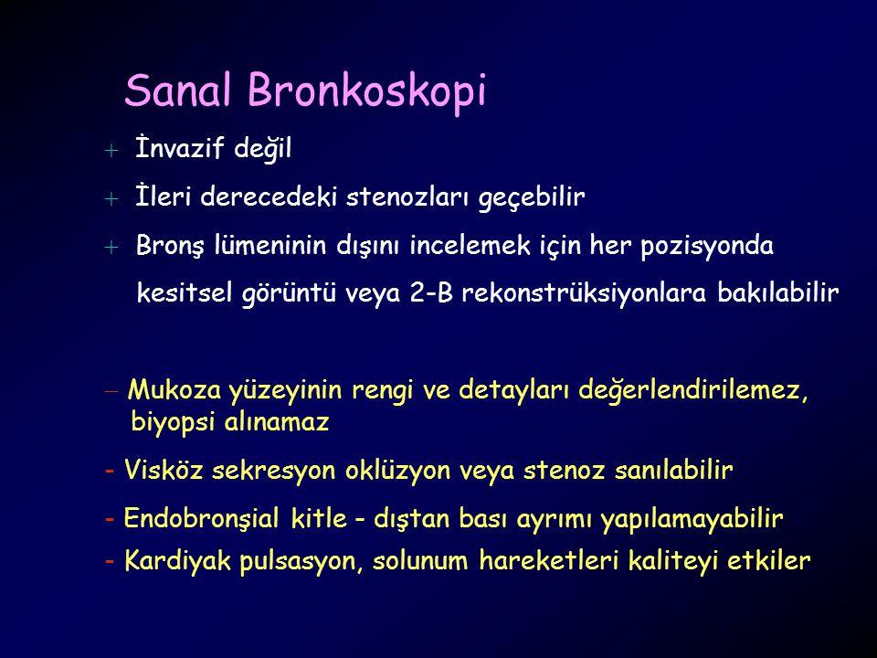 Sanal Bronkoskopi  İnvazif değil  İleri derecedeki stenozları geçebilir  Bronş lümeninin dışını incelemek için her pozisyonda kesitsel görüntü veya