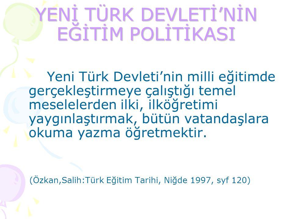 YENİ TÜRK DEVLETİ'NİN EĞİTİM POLİTİKASI Yeni Türk Devleti'nin milli eğitimde gerçekleştirmeye çalıştığı temel meselelerden ilki, ilköğretimi yaygınlaş