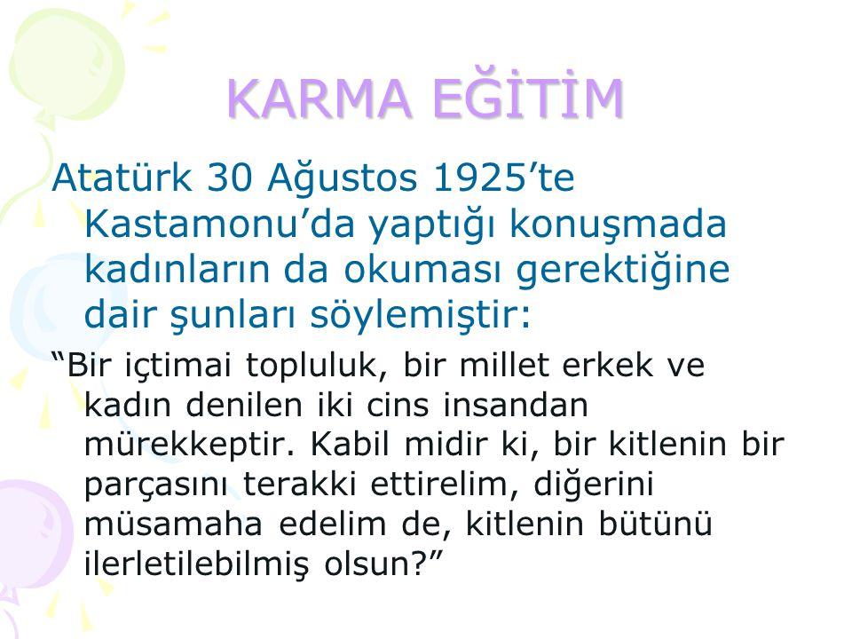 """KARMA EĞİTİM Atatürk 30 Ağustos 1925'te Kastamonu'da yaptığı konuşmada kadınların da okuması gerektiğine dair şunları söylemiştir: """"Bir içtimai toplul"""