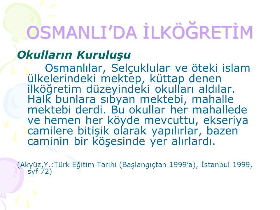 OSMANLI'DA İLKÖĞRETİM Okulların Kuruluşu Osmanlılar, Selçuklular ve öteki islam ülkelerindeki mektep, küttap denen ilköğretim düzeyindeki okulları ald