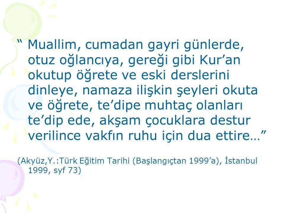 """"""" Muallim, cumadan gayri günlerde, otuz oğlancıya, gereği gibi Kur'an okutup öğrete ve eski derslerini dinleye, namaza ilişkin şeyleri okuta ve öğrete"""