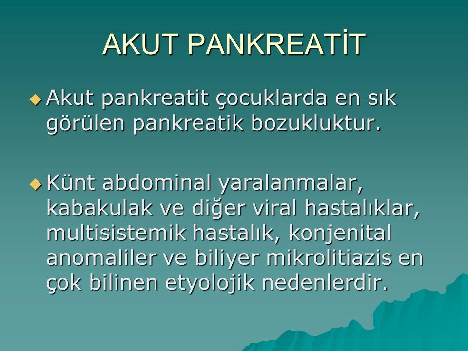 AKUT PANKREATİT  Akut pankreatit çocuklarda en sık görülen pankreatik bozukluktur.  Künt abdominal yaralanmalar, kabakulak ve diğer viral hastalıkla