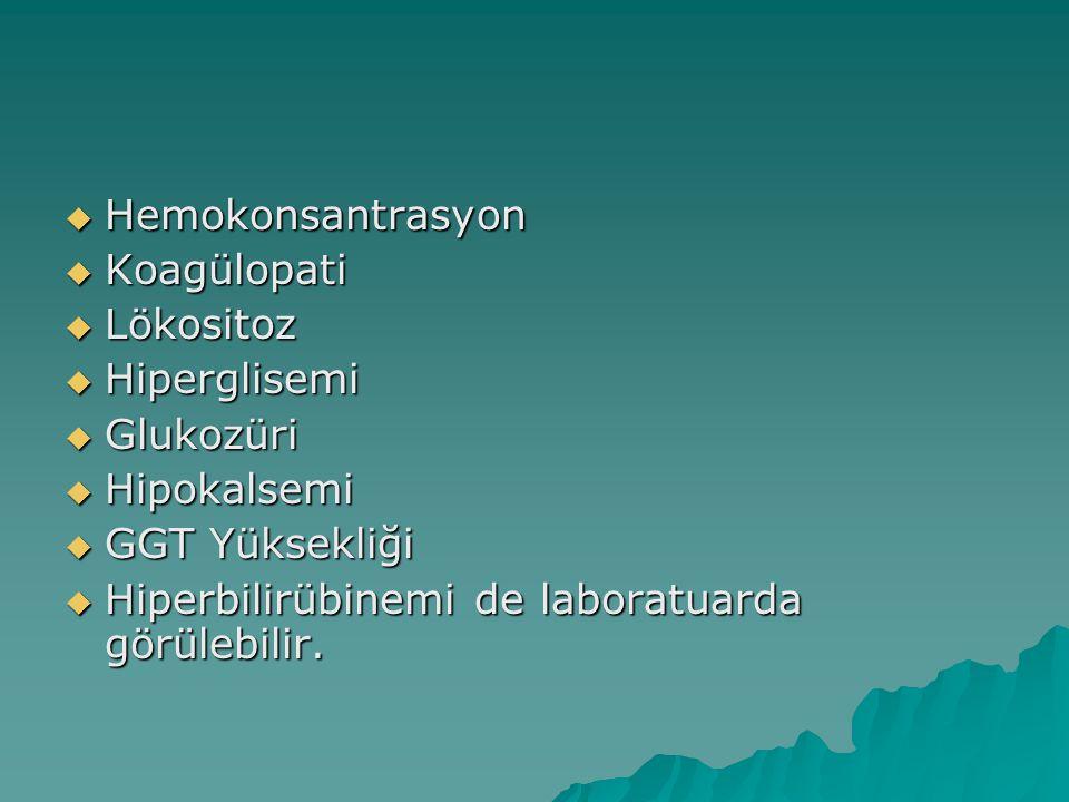  Hemokonsantrasyon  Koagülopati  Lökositoz  Hiperglisemi  Glukozüri  Hipokalsemi  GGT Yüksekliği  Hiperbilirübinemi de laboratuarda görülebili