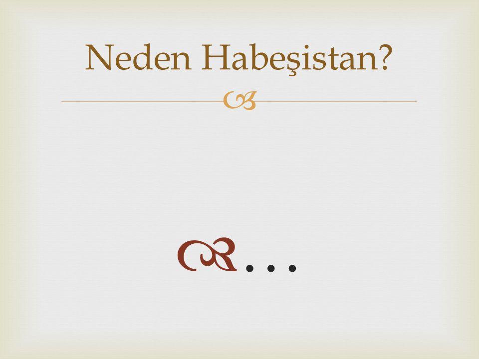  …… Neden Habeşistan