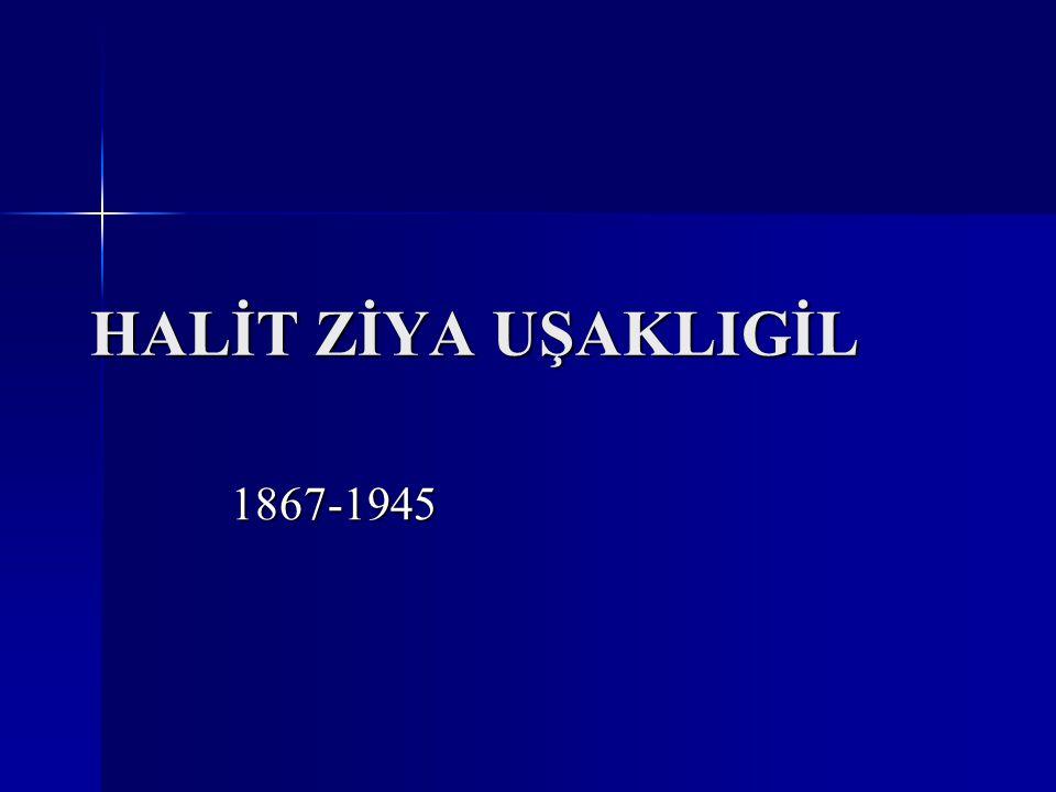 HALİT ZİYA UŞAKLIGİL 1867-1945