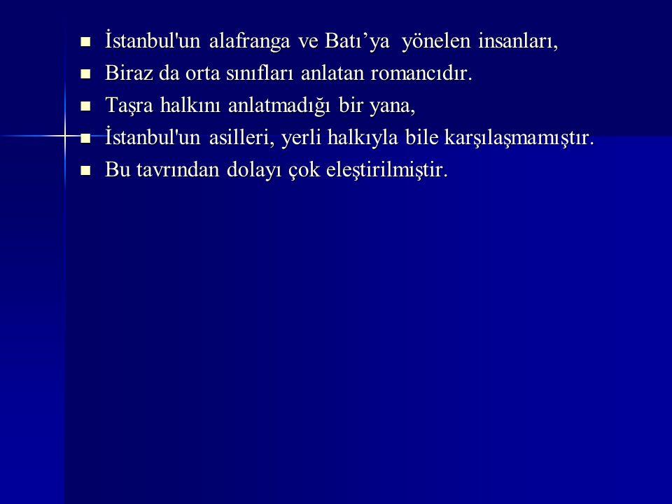 İstanbul'un alafranga ve Batı'ya yönelen insanları, İstanbul'un alafranga ve Batı'ya yönelen insanları, Biraz da orta sınıfları anlatan romancıdır. Bi
