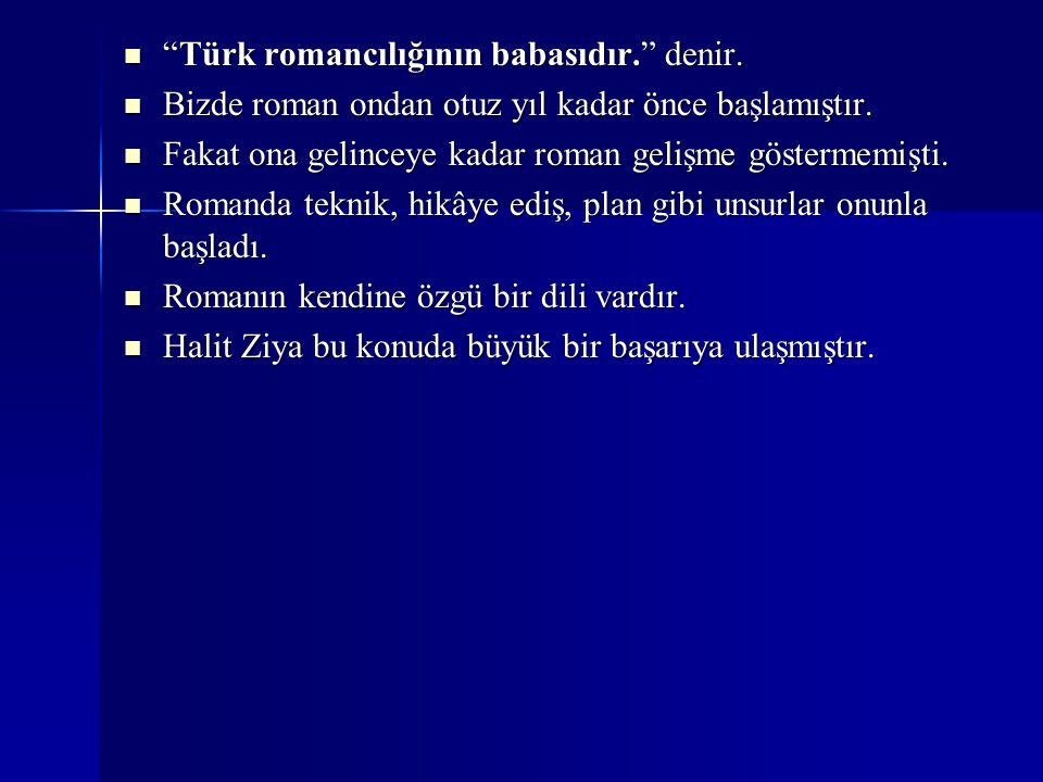 """""""Türk romancılığının babasıdır."""" denir. """"Türk romancılığının babasıdır."""" denir. Bizde roman ondan otuz yıl kadar önce başlamıştır. Bizde roman ondan o"""