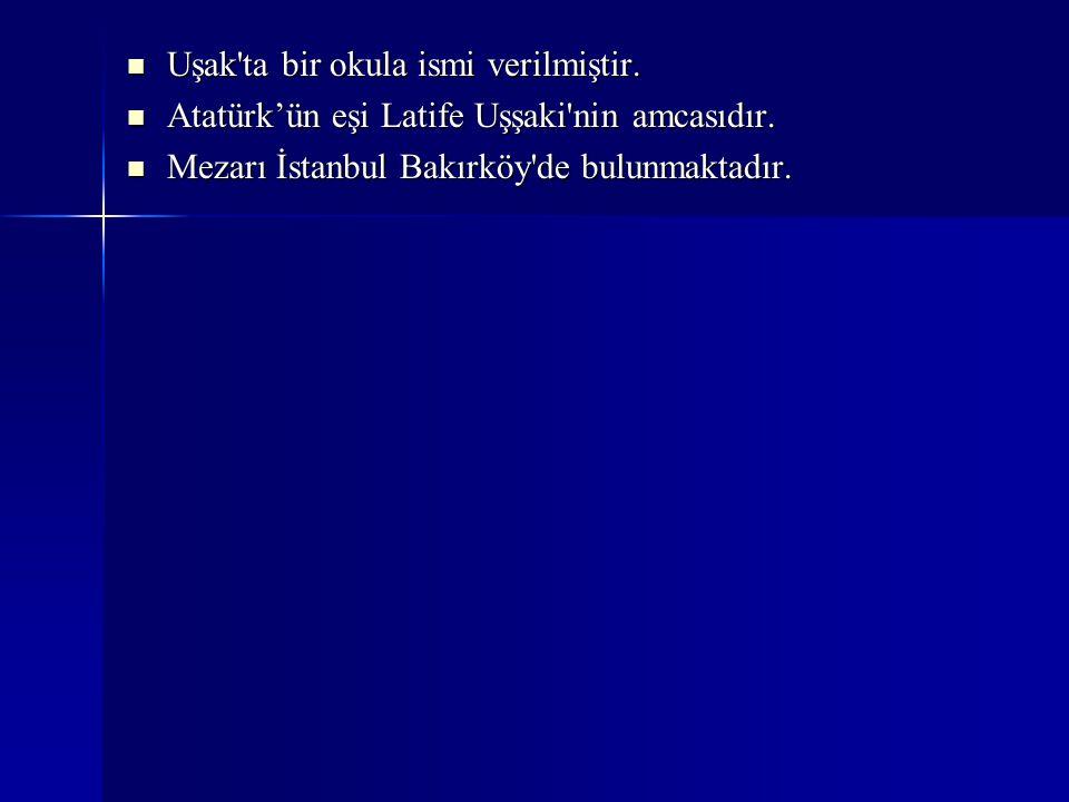 Uşak'ta bir okula ismi verilmiştir. Uşak'ta bir okula ismi verilmiştir. Atatürk'ün eşi Latife Uşşaki'nin amcasıdır. Atatürk'ün eşi Latife Uşşaki'nin a
