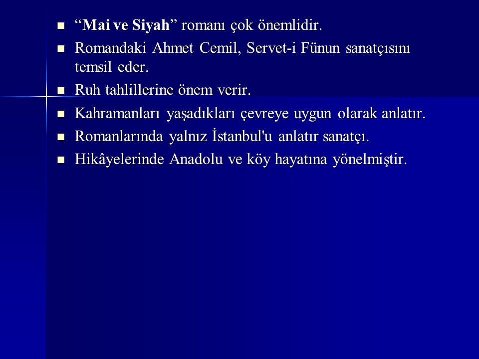"""""""Mai ve Siyah"""" romanı çok önemlidir. """"Mai ve Siyah"""" romanı çok önemlidir. Romandaki Ahmet Cemil, Servet-i Fünun sanatçısını temsil eder. Romandaki Ahm"""