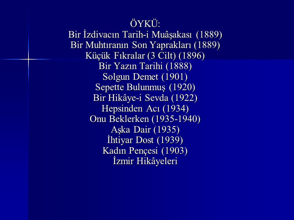 ÖYKÜ: Bir İzdivacın Tarih-i Muâşakası (1889) Bir Muhtıranın Son Yaprakları (1889) Küçük Fıkralar (3 Cilt) (1896) Bir Yazın Tarihi (1888) Solgun Demet
