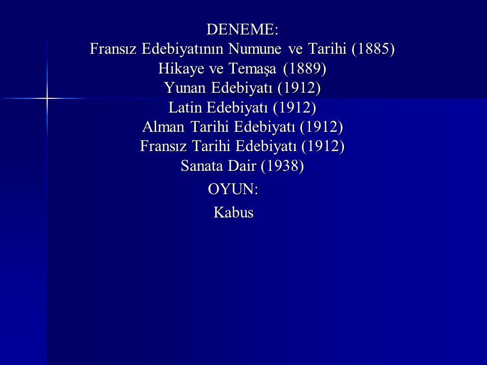 DENEME: Fransız Edebiyatının Numune ve Tarihi (1885) Hikaye ve Temaşa (1889) Yunan Edebiyatı (1912) Latin Edebiyatı (1912) Alman Tarihi Edebiyatı (191