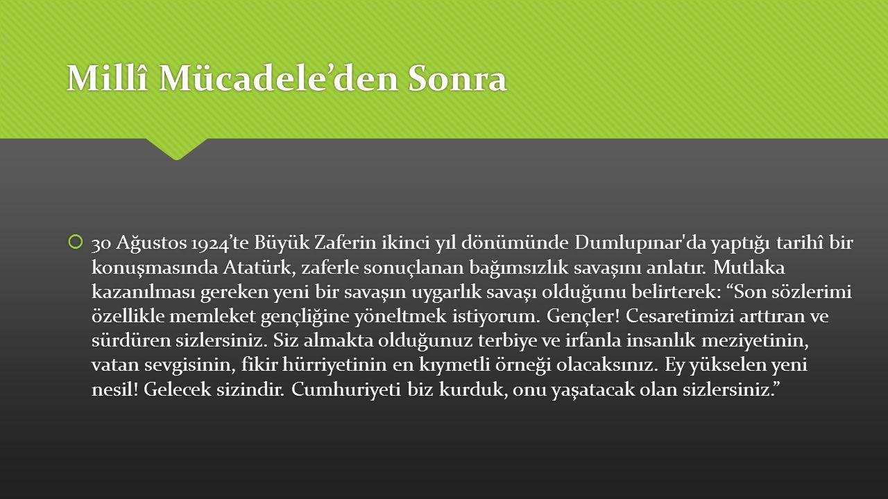 Millî Mücadele'den Sonra  30 Ağustos 1924'te Büyük Zaferin ikinci yıl dönümünde Dumlupınar'da yaptığı tarihî bir konuşmasında Atatürk, zaferle sonuçl