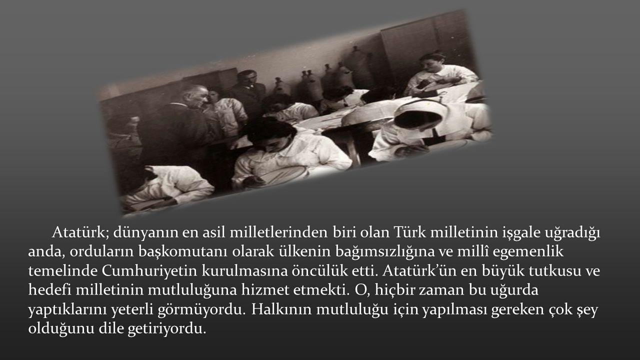 Atatürk; dünyanın en asil milletlerinden biri olan Türk milletinin işgale uğradığı anda, orduların başkomutanı olarak ülkenin bağımsızlığına ve millî
