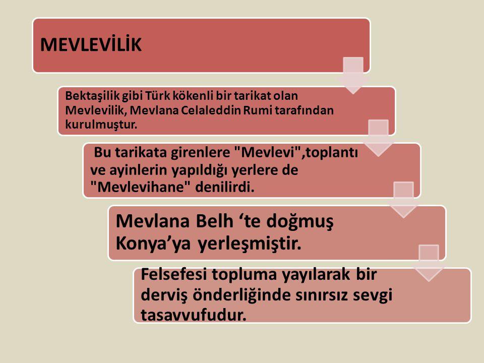 MEVLEVİLİK Bektaşilik gibi Türk kökenli bir tarikat olan Mevlevilik, Mevlana Celaleddin Rumi tarafından kurulmuştur.