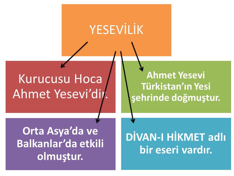 Kurucusu Hoca Ahmet Yesevi'dir. Ahmet Yesevi Türkistan'ın Yesi şehrinde doğmuştur. Orta Asya'da ve Balkanlar'da etkili olmuştur. DİVAN-I HİKMET adlı b