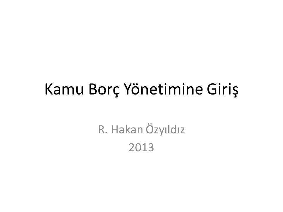 Kamu Borç Yönetimine Giriş R. Hakan Özyıldız 2013