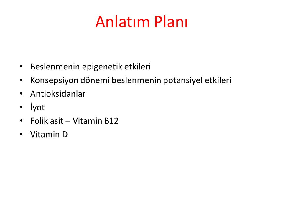 Anlatım Planı Beslenmenin epigenetik etkileri Konsepsiyon dönemi beslenmenin potansiyel etkileri Antioksidanlar İyot Folik asit – Vitamin B12 Vitamin D