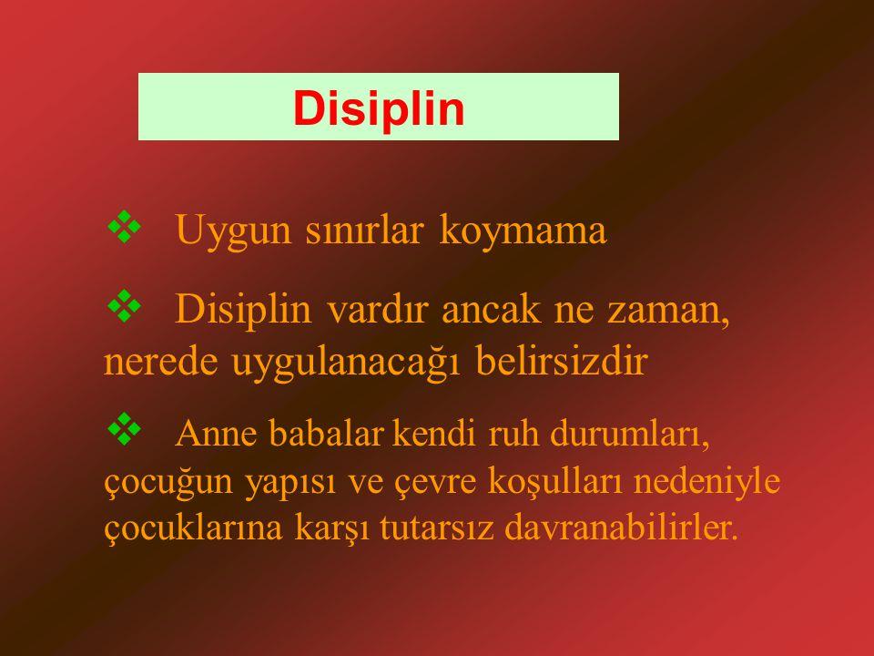 Disiplin  Uygun sınırlar koymama  Disiplin vardır ancak ne zaman, nerede uygulanacağı belirsizdir  Anne babalar kendi ruh durumları, çocuğun yapısı