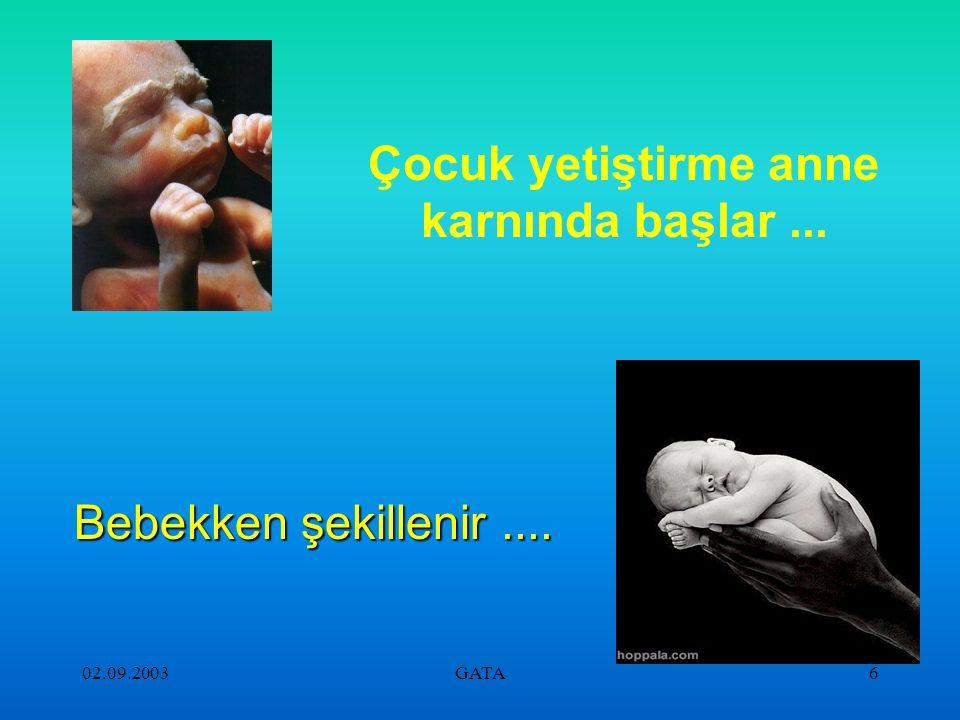 02.09.2003GATA6 Çocuk yetiştirme anne karnında başlar... Bebekken şekillenir....
