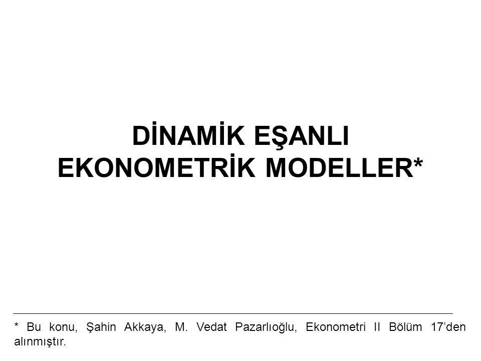 DİNAMİK EŞANLI EKONOMETRİK MODELLER* * Bu konu, Şahin Akkaya, M. Vedat Pazarlıoğlu, Ekonometri II Bölüm 17'den alınmıştır.