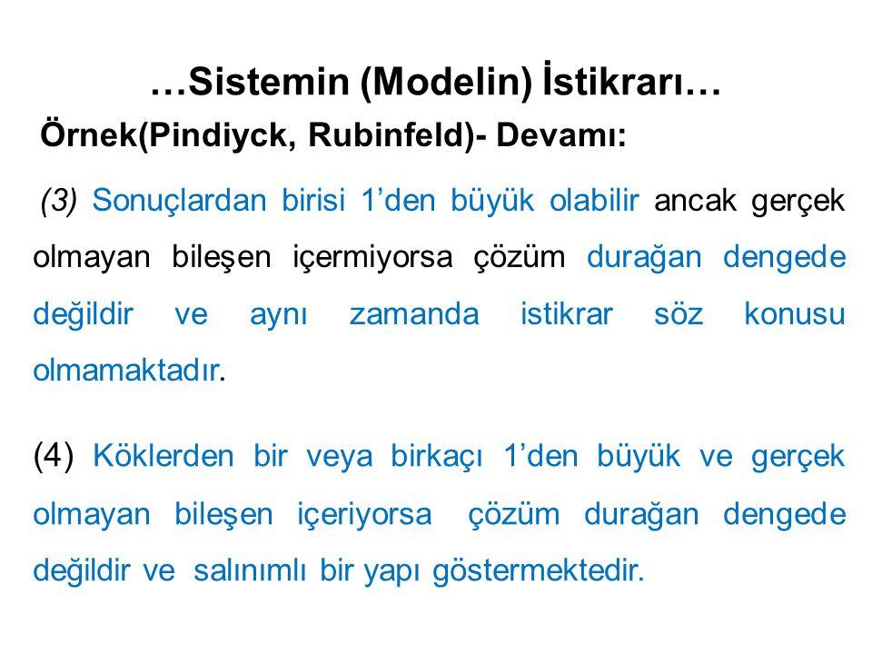 …Sistemin (Modelin) İstikrarı… Örnek(Pindiyck, Rubinfeld)- Devamı: (3) Sonuçlardan birisi 1'den büyük olabilir ancak gerçek olmayan bileşen içermiyors