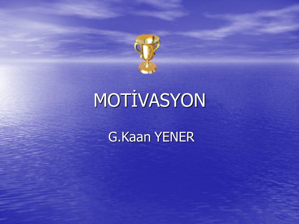 MOTİVASYON G.Kaan YENER