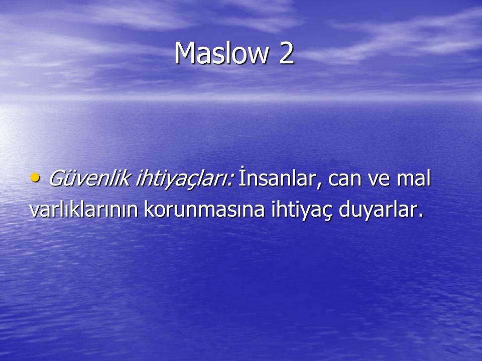 Maslow 2 Güvenlik ihtiyaçları: İnsanlar, can ve mal Güvenlik ihtiyaçları: İnsanlar, can ve mal varlıklarının korunmasına ihtiyaç duyarlar.