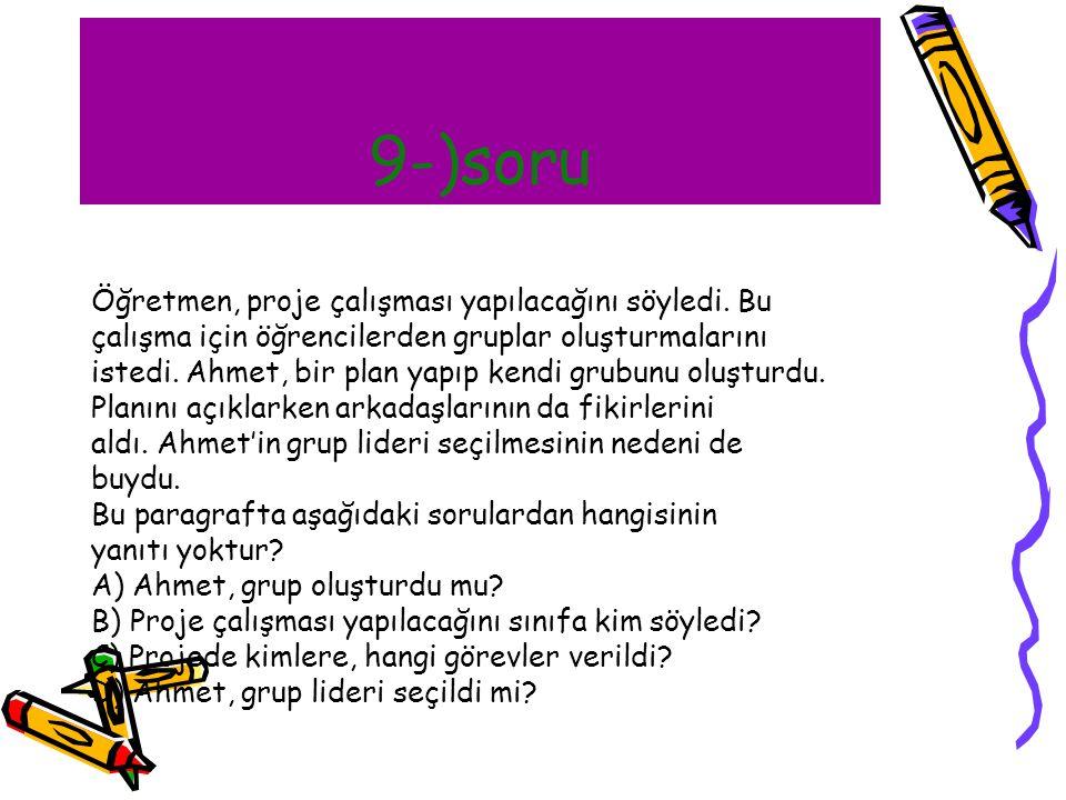 9-)soru Öğretmen, proje çalışması yapılacağını söyledi. Bu çalışma için öğrencilerden gruplar oluşturmalarını istedi. Ahmet, bir plan yapıp kendi grub