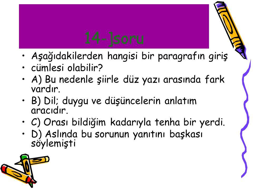 14-]soru Aşağıdakilerden hangisi bir paragrafın giriş cümlesi olabilir? A) Bu nedenle şiirle düz yazı arasında fark vardır. B) Dil; duygu ve düşüncele