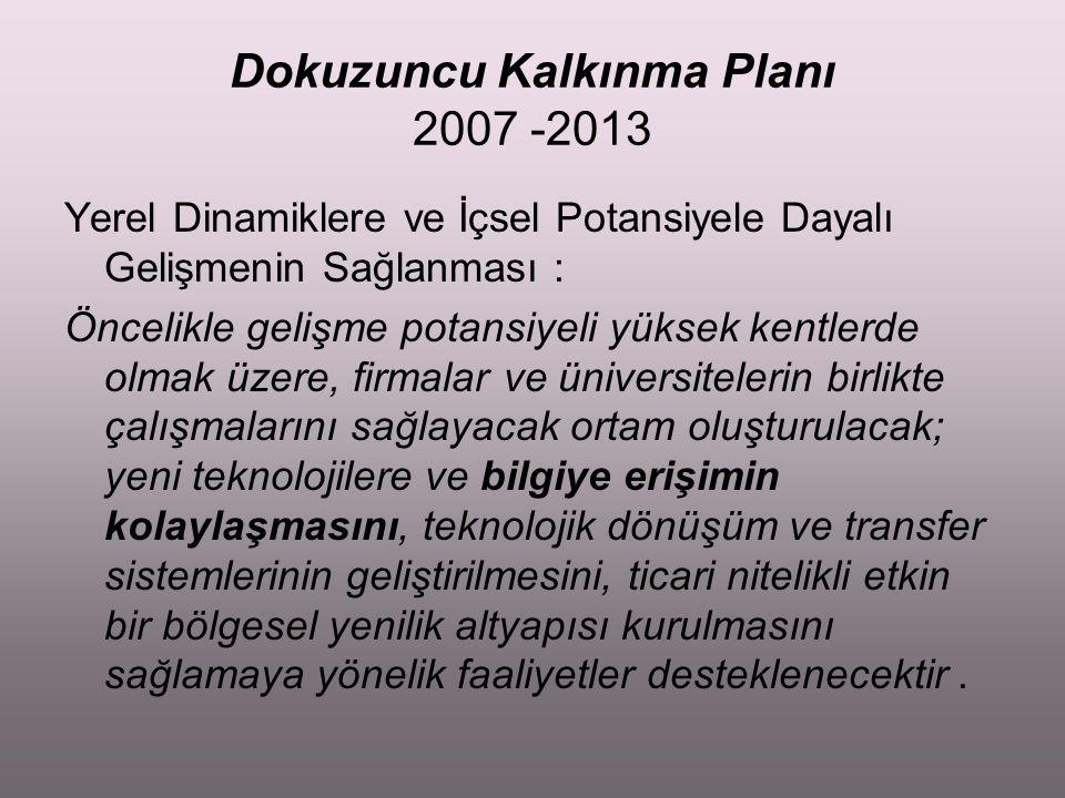Dokuzuncu Kalkınma Planı 2007 -2013 Yerel Dinamiklere ve İçsel Potansiyele Dayalı Gelişmenin Sağlanması : Öncelikle gelişme potansiyeli yüksek kentler