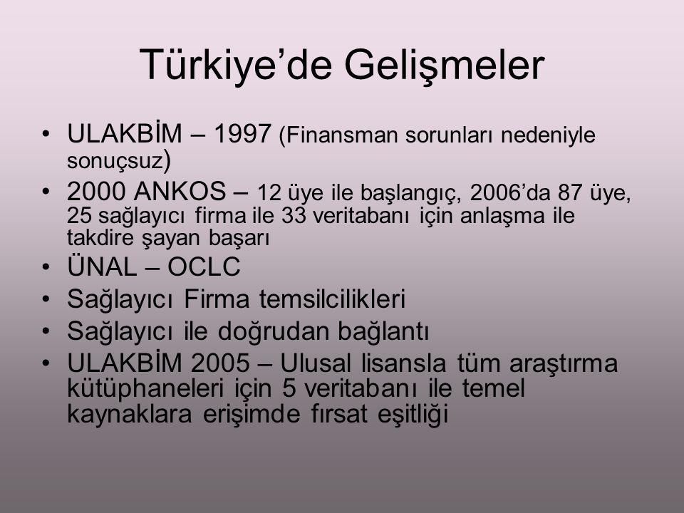 Türkiye'de Gelişmeler ULAKBİM – 1997 (Finansman sorunları nedeniyle sonuçsuz ) 2000 ANKOS – 12 üye ile başlangıç, 2006'da 87 üye, 25 sağlayıcı firma i