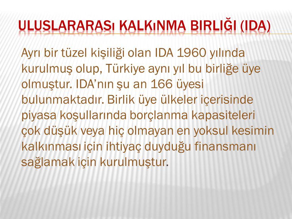 Ayrı bir tüzel kişiliği olan IDA 1960 yılında kurulmuş olup, Türkiye aynı yıl bu birliğe üye olmuştur. IDA'nın şu an 166 üyesi bulunmaktadır. Birlik ü