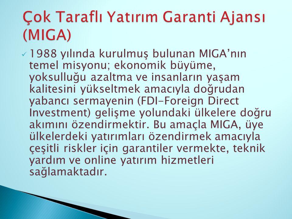 1988 yılında kurulmuş bulunan MIGA'nın temel misyonu; ekonomik büyüme, yoksulluğu azaltma ve insanların yaşam kalitesini yükseltmek amacıyla doğrudan