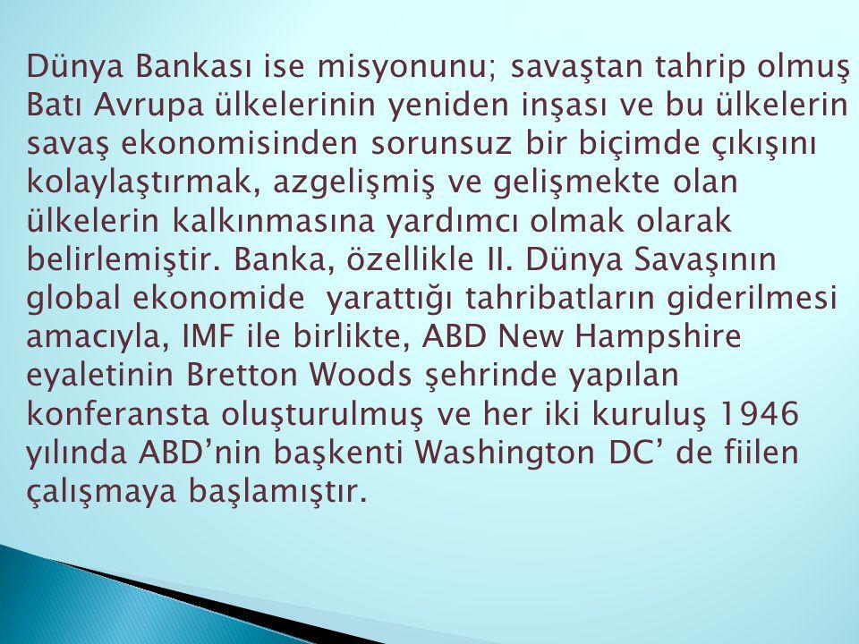 Türkiye, Dünya Bankası na 1947 yılında üye olmuş ve ilişkiler güçlendirilerek günümüze kadar gelmiştir.