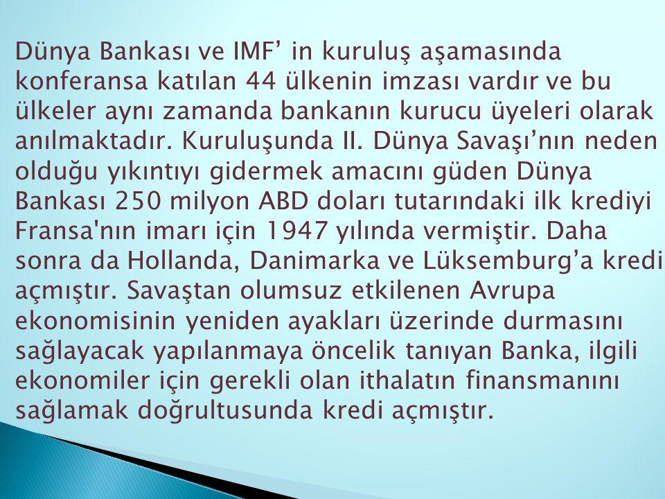 Dünya Bankası ve IMF' in kuruluş aşamasında konferansa katılan 44 ülkenin imzası vardır ve bu ülkeler aynı zamanda bankanın kurucu üyeleri olarak anıl