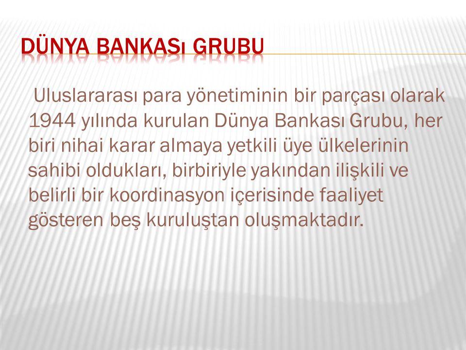 Uluslararası para yönetiminin bir parçası olarak 1944 yılında kurulan Dünya Bankası Grubu, her biri nihai karar almaya yetkili üye ülkelerinin sahibi