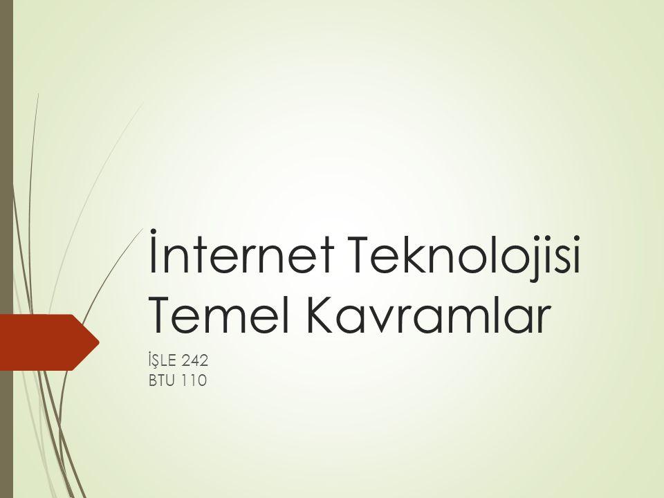İnternet Teknolojisi Temel Kavramlar İŞLE 242 BTU 110
