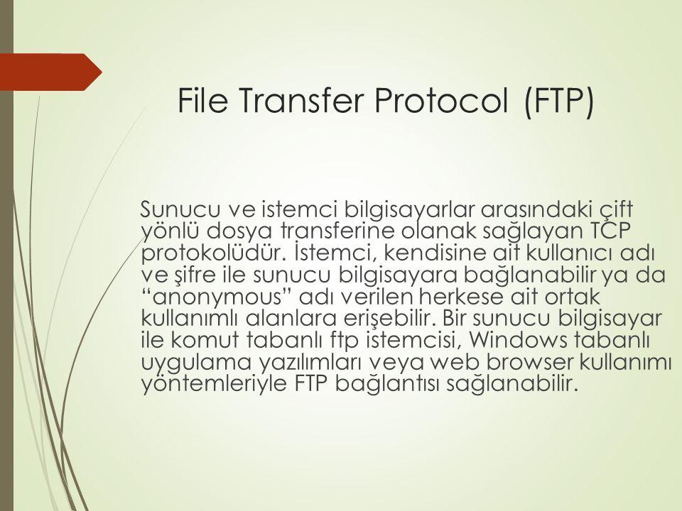 File Transfer Protocol (FTP) Sunucu ve istemci bilgisayarlar arasındaki çift yönlü dosya transferine olanak sağlayan TCP protokolüdür. İstemci, kendis