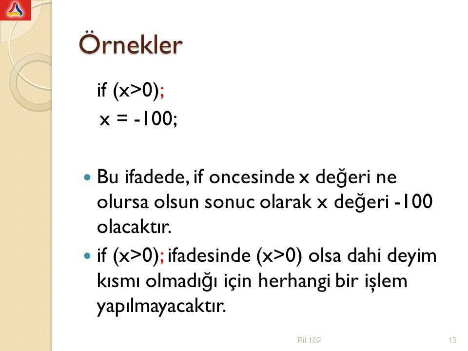 Örnekler if (x>0); x = -100; Bu ifadede, if oncesinde x de ğ eri ne olursa olsun sonuc olarak x de ğ eri -100 olacaktır.
