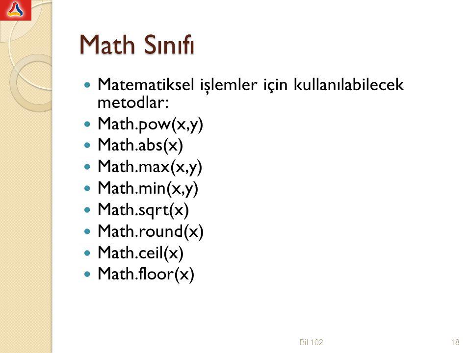 Math Sınıfı Matematiksel işlemler için kullanılabilecek metodlar: Math.pow(x,y) Math.abs(x) Math.max(x,y) Math.min(x,y) Math.sqrt(x) Math.round(x) Math.ceil(x) Math.floor(x) Bil 10218