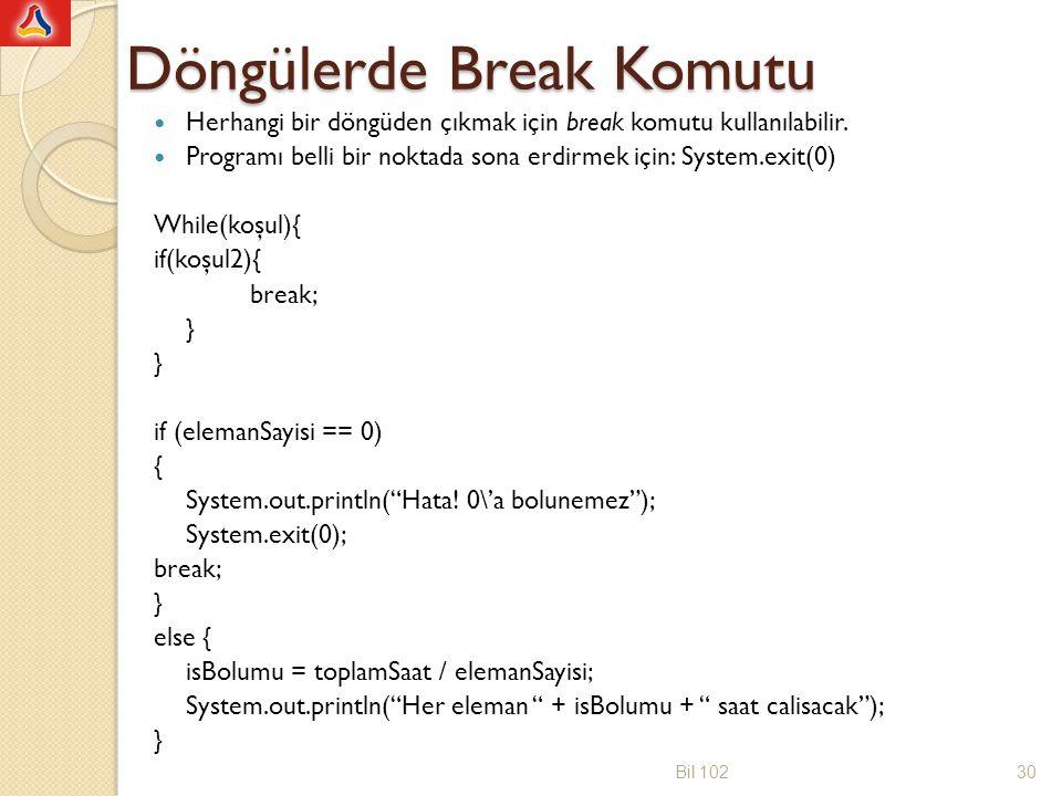 Döngülerde Break Komutu Herhangi bir döngüden çıkmak için break komutu kullanılabilir.