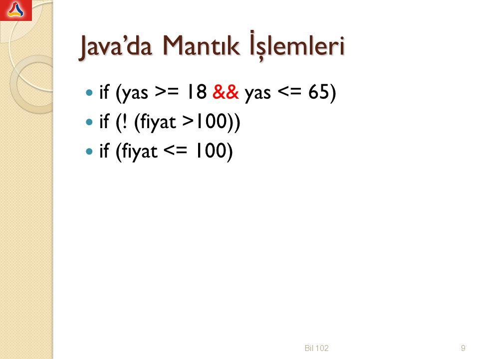 Java'da Mantık İ şlemleri if (yas >= 18 && yas <= 65) if (.