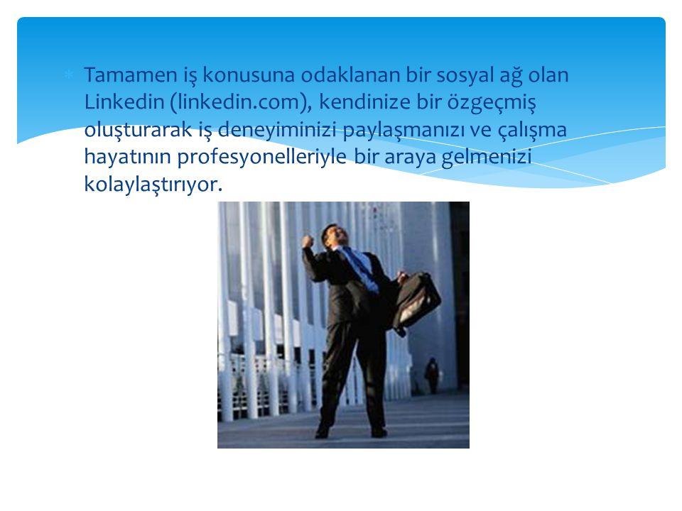  Tamamen iş konusuna odaklanan bir sosyal ağ olan Linkedin (linkedin.com), kendinize bir özgeçmiş oluşturarak iş deneyiminizi paylaşmanızı ve çalışma