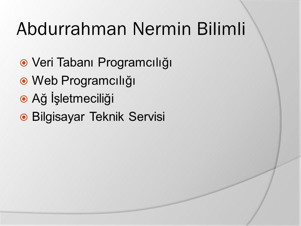 Abdurrahman Nermin Bilimli  Veri Tabanı Programcılığı  Web Programcılığı  Ağ İşletmeciliği  Bilgisayar Teknik Servisi